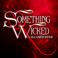 Something Wicked: A Villainess Revue